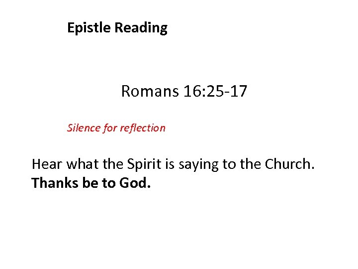 Epistle Reading Romans 16: 25 -17 Silence for reflection Hear what the Spirit is