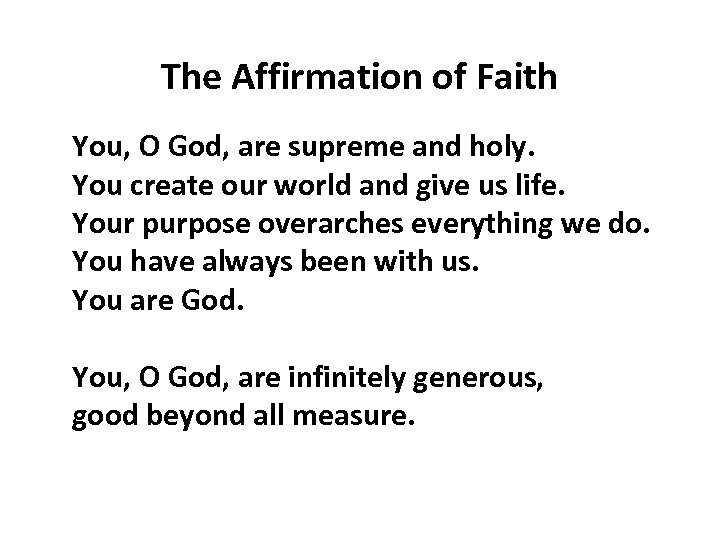 The Affirmation of Faith You, O God, are supreme and holy. You create our
