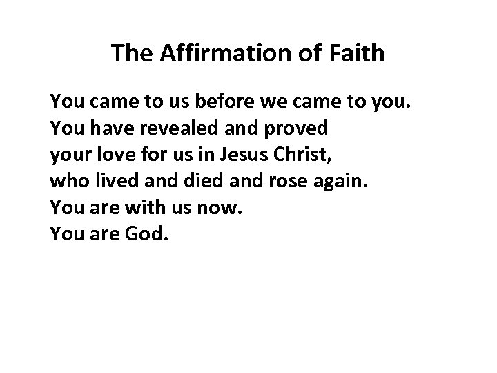 The Affirmation of Faith You came to us before we came to you. You
