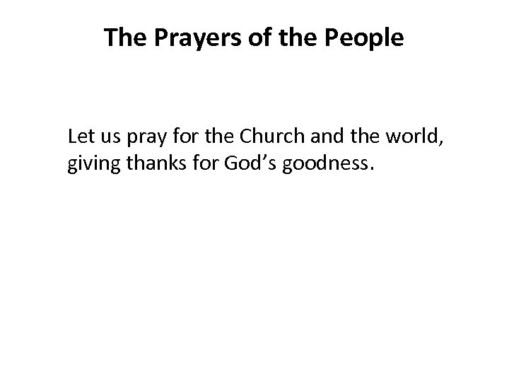 The Prayers of the People Let us pray for the Church and the world,