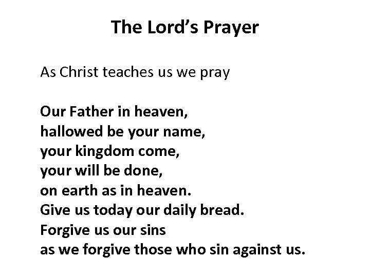 The Lord's Prayer As Christ teaches us we pray Our Father in heaven, hallowed