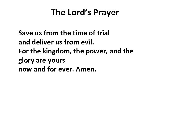 The Lord's Prayer Save us from the time of trial and deliver us from