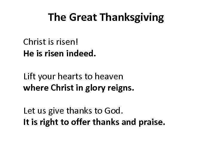 The Great Thanksgiving Christ is risen! He is risen indeed. Lift your hearts to