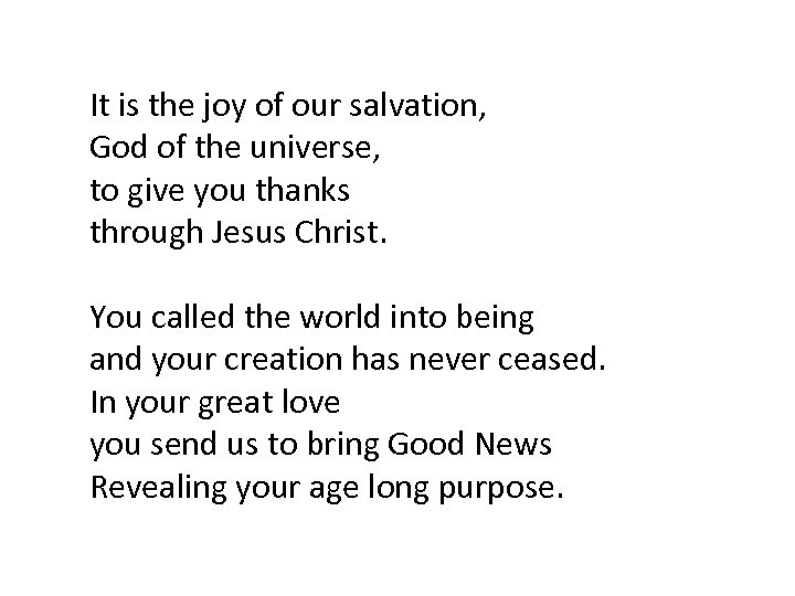 It is the joy of our salvation, God of the universe, to give you