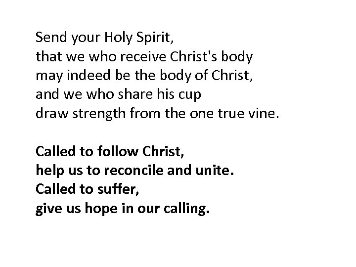 Send your Holy Spirit, that we who receive Christ's body may indeed be the