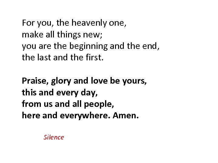 For you, the heavenly one, make all things new; you are the beginning and