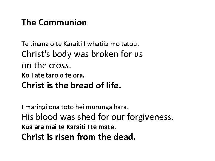 The Communion Te tinana o te Karaiti I whatiia mo tatou. Christ's body was