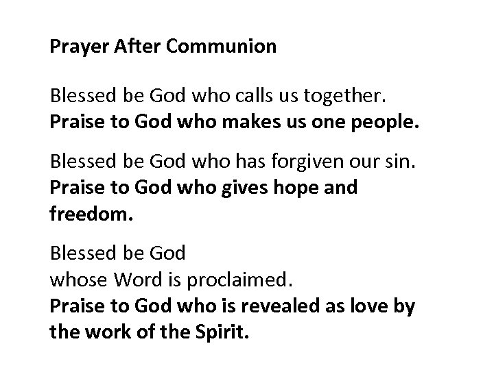 Prayer After Communion Blessed be God who calls us together. Praise to God who