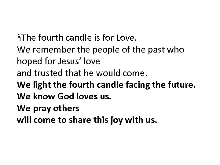 The fourth candle is for Love. We remember the people of the past