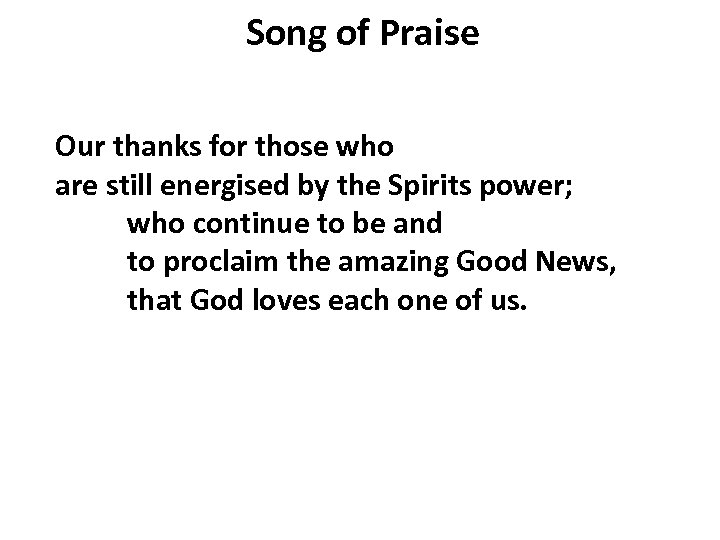Song of Praise Our thanks for those who are still energised by the Spirits