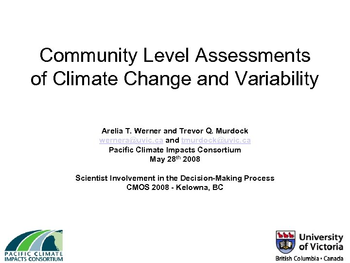 Community Level Assessments of Climate Change and Variability Arelia T. Werner and Trevor Q.