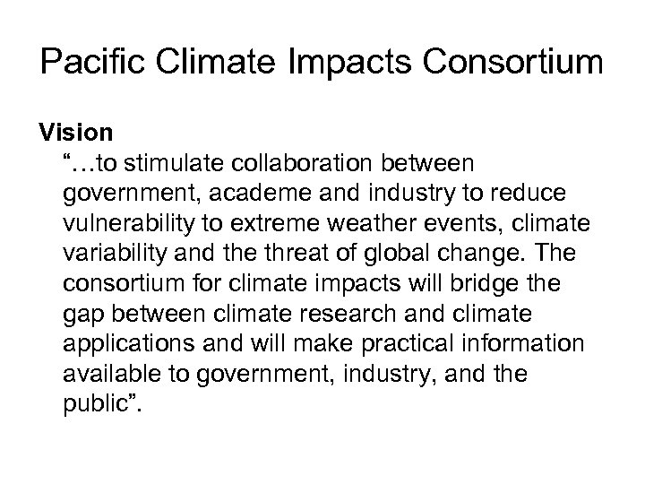 "Pacific Climate Impacts Consortium Vision ""…to stimulate collaboration between government, academe and industry to"