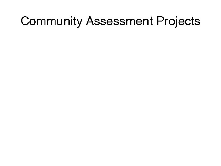 Community Assessment Projects