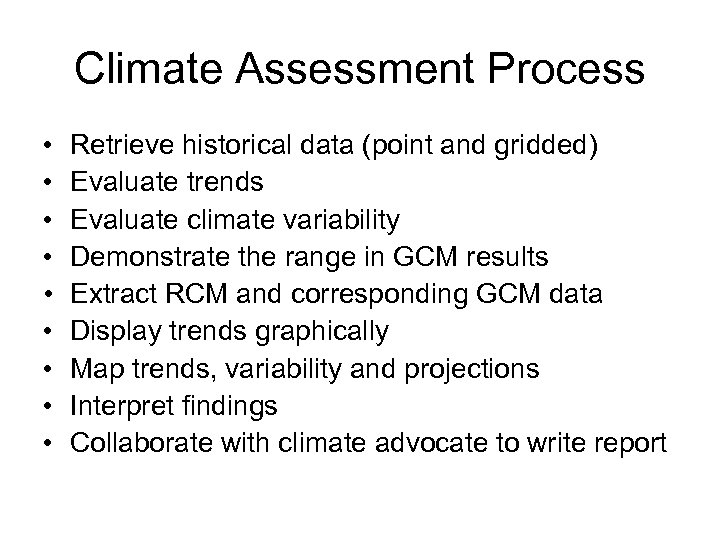 Climate Assessment Process • • • Retrieve historical data (point and gridded) Evaluate trends