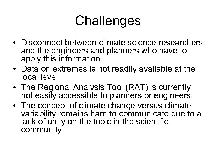 Challenges • Disconnect between climate science researchers and the engineers and planners who have