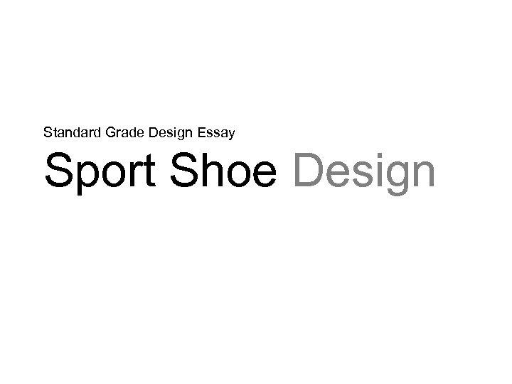 Standard Grade Design Essay Sport Shoe Design