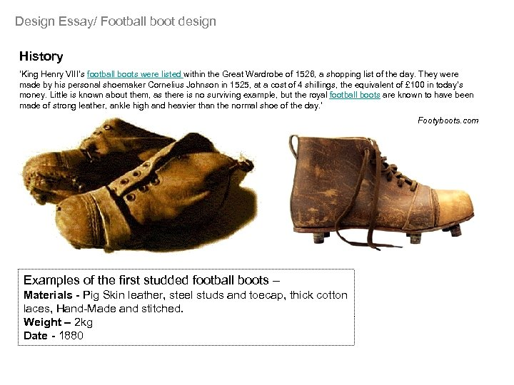 Design Essay/ Football boot design History 'King Henry VIII's football boots were listed within