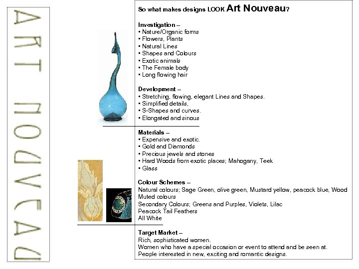 So what makes designs LOOK Art Nouveau? Investigation – • Nature/Organic forms • Flowers,