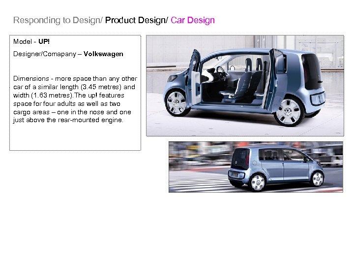 Responding to Design/ Product Design/ Car Design Model - UP! Designer/Comapany – Volkswagen Dimensions