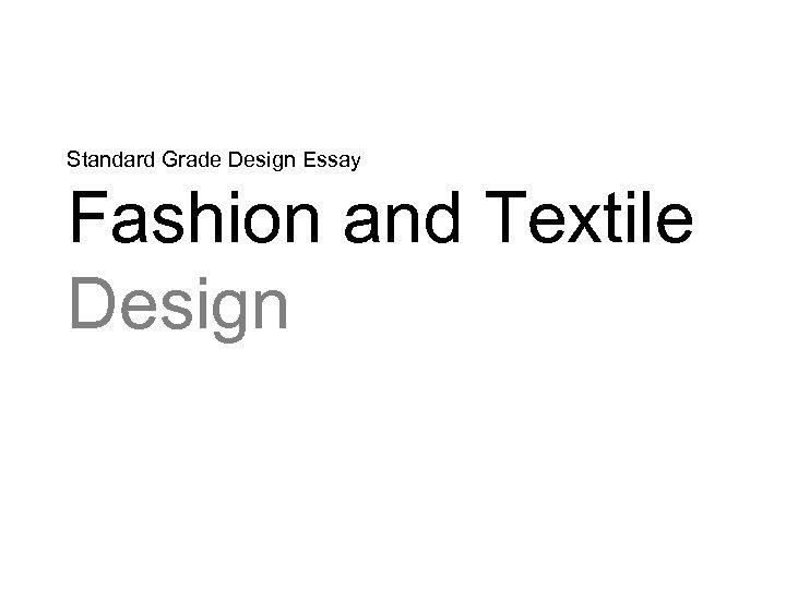 Standard Grade Design Essay Fashion and Textile Design