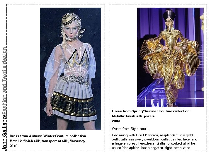 John Galliano/Fashion and Textile design Dress from Spring/Summer Couture collection. Metallic finish silk, jewels