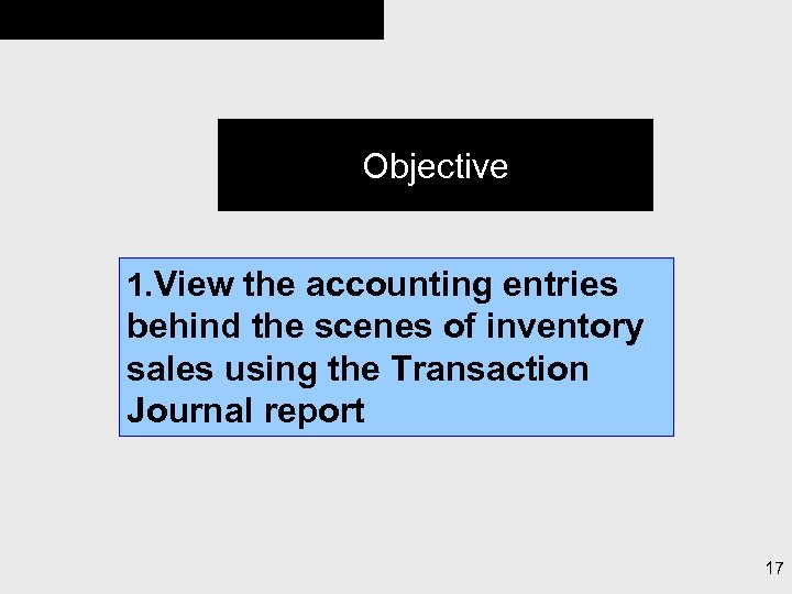 Objective 1. View the accounting entries behind the scenes of inventory sales using the