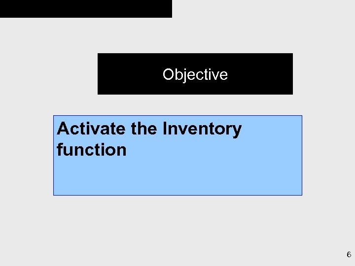 Objective Activate the Inventory function 6