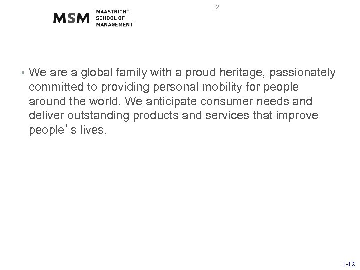 12 • We are a global family with a proud heritage, passionately committed to