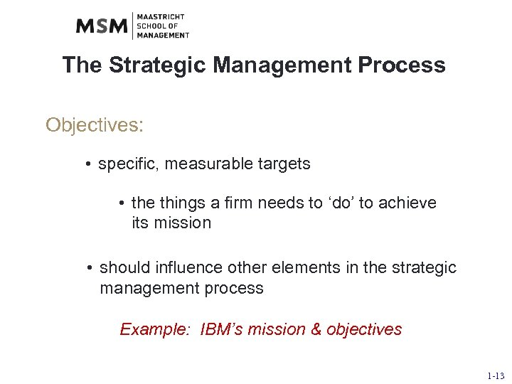 The Strategic Management Process Objectives: • specific, measurable targets • the things a firm