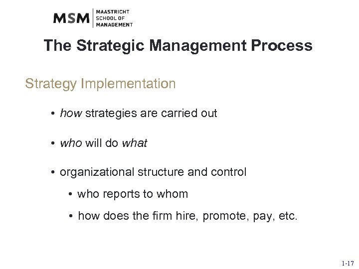 The Strategic Management Process Strategy Implementation • how strategies are carried out • who
