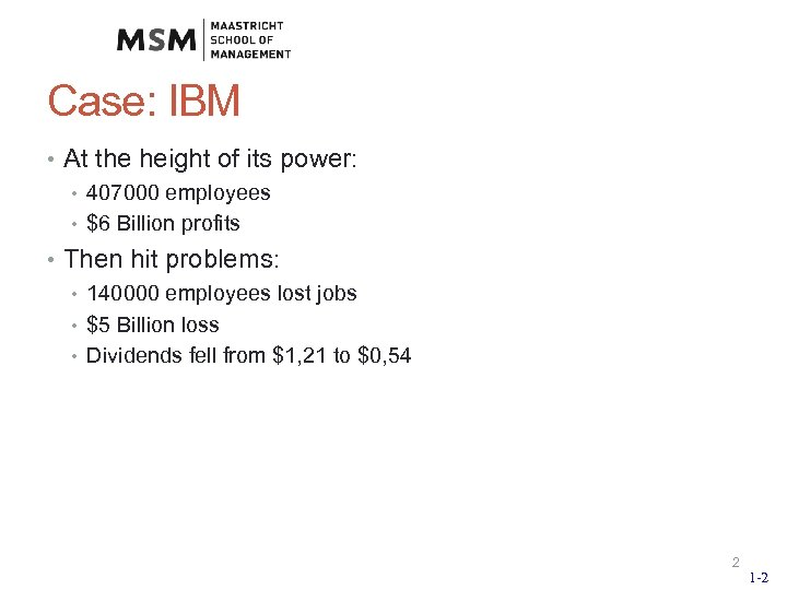 Case: IBM • At the height of its power: • 407000 employees • $6