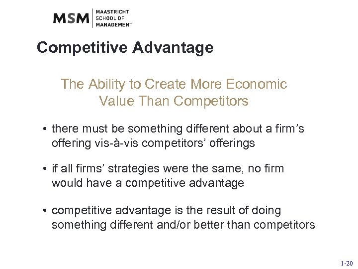 Competitive Advantage The Ability to Create More Economic Value Than Competitors • there must