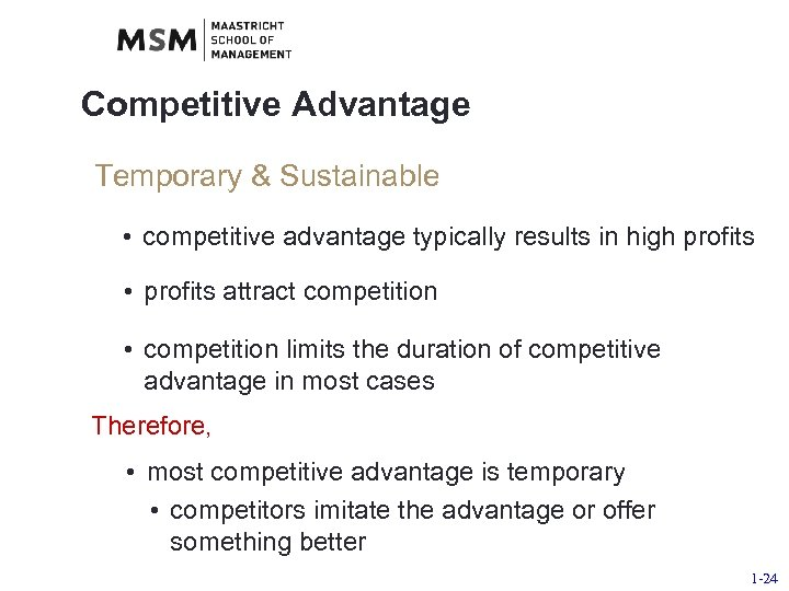 Competitive Advantage Temporary & Sustainable • competitive advantage typically results in high profits •