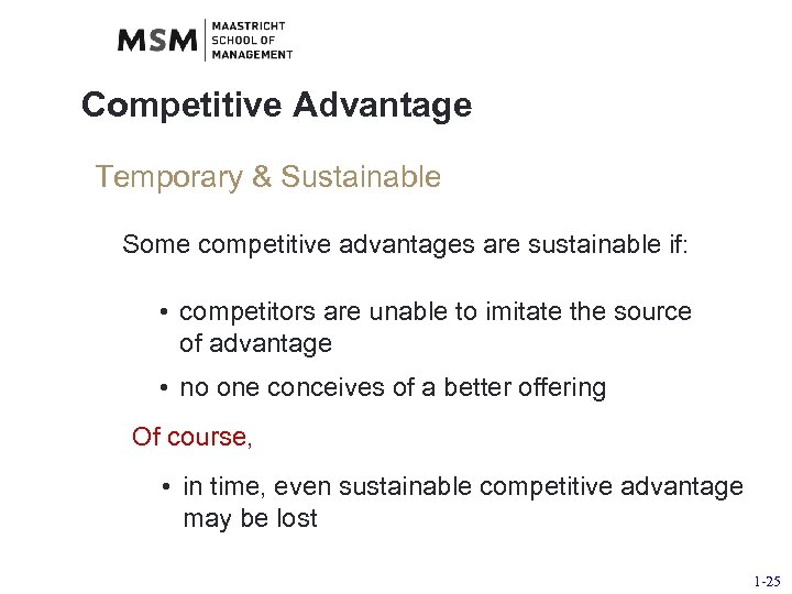 Competitive Advantage Temporary & Sustainable Some competitive advantages are sustainable if: • competitors are