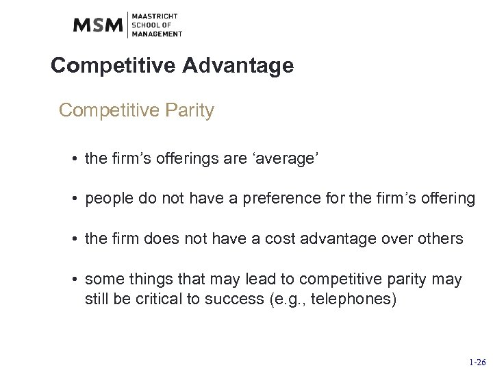 Competitive Advantage Competitive Parity • the firm's offerings are 'average' • people do not