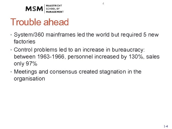4 Trouble ahead • System/360 mainframes led the world but required 5 new factories