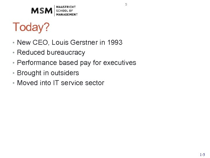 5 Today? • New CEO, Louis Gerstner in 1993 • Reduced bureaucracy • Performance
