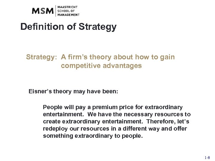 Definition of Strategy: A firm's theory about how to gain competitive advantages Eisner's theory