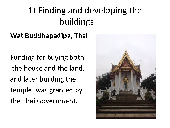 1) Finding and developing the buildings Wat Buddhapadipa, Thai Funding for buying both the