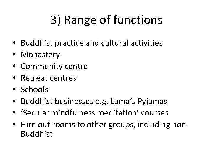 3) Range of functions • • Buddhist practice and cultural activities Monastery Community centre