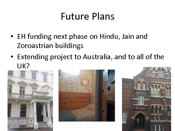 Future Plans • EH funding next phase on Hindu, Jain and Zoroastrian buildings •
