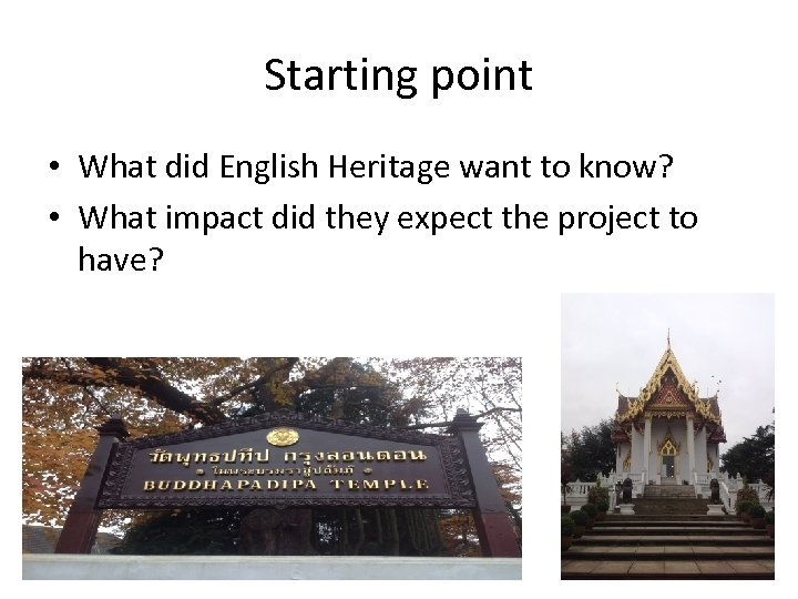 Starting point • What did English Heritage want to know? • What impact did