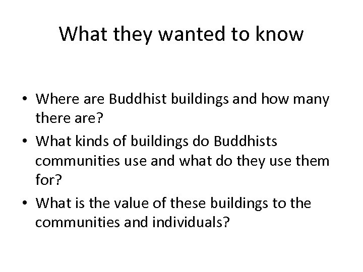 What they wanted to know • Where are Buddhist buildings and how many there