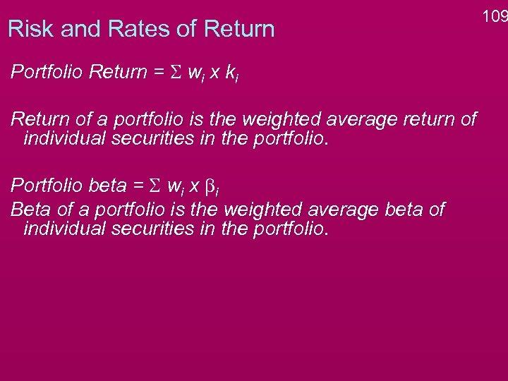Risk and Rates of Return Portfolio Return = S wi x ki Return of