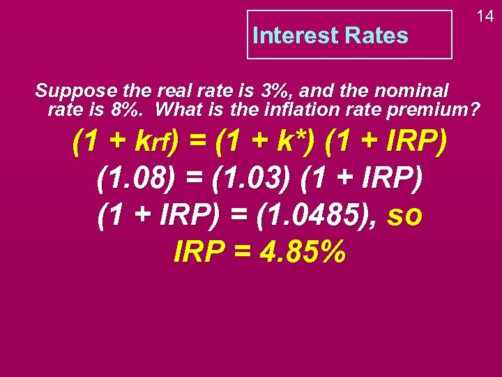 Interest Rates 14 Suppose the real rate is 3%, and the nominal rate is