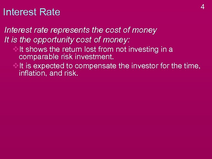 Interest Rate Interest rate represents the cost of money It is the opportunity cost