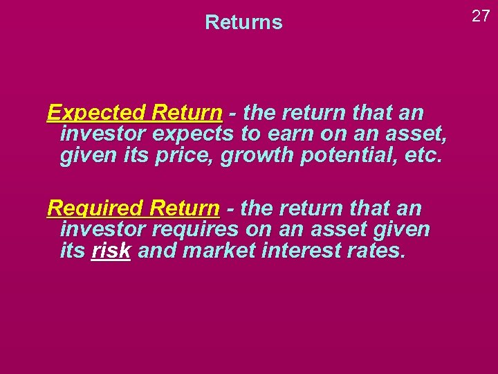 Returns Expected Return - the return that an investor expects to earn on an