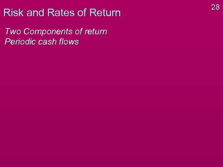 Risk and Rates of Return Two Components of return Periodic cash flows 28