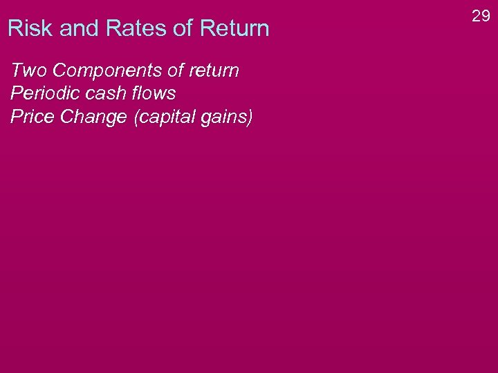 Risk and Rates of Return Two Components of return Periodic cash flows Price Change