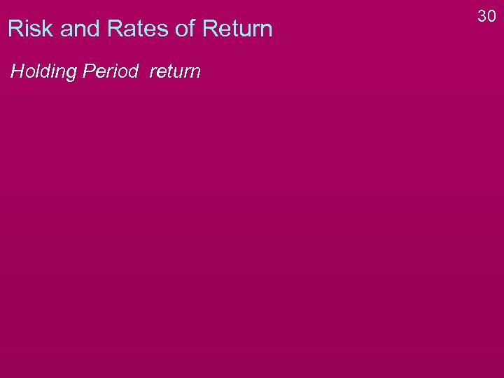 Risk and Rates of Return Holding Period return 30